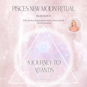 Pisces New Moon Ritual: A Journey to Atlantis Girl and Her Moon